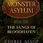 The Fangs of Bloodhaven: The Monster Asylum Series Book 1 | Cheree Alsop