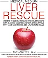 Medical Medium Liver Rescue: Answers to Eczema, Psoriasis, Diabetes, Strep, Acne, Gout, Bloating, Gallstones, Adrenal Stress, Fatigue, Fatty