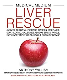 Medical Medium Liver Rescue: Answers to Eczema, Psoriasis, Diabetes, Strep, Acne, Gout, Bloating, Ga
