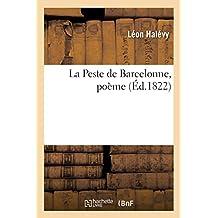 La Peste de Barcelonne Ou Le Dévouement Des Médecins Français Et Des Soeurs de Sainte-Camille, Poème