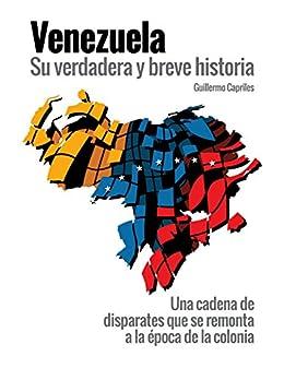 """VENEZUELA, su verdadera y breve historia: """"Una cadena de disparates que se remonta"""