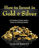 How to Invest in Gold and Silver: A Complete Guide with a Focus on Mining Stocks