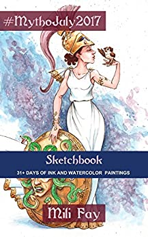 MythoJuly2017 Sketchbook: 31+ Days of Ink and Watercolor Paintings (Mili Fay Art Sketchbook) by [Fay, Mili]