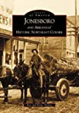Front cover for the book Jonesboro and Arkansas' Historic Northeast Corner by Ray Hanley