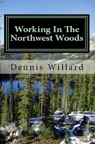Working In The Northwest Woods by [Willard, Dennis]