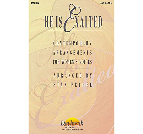Daybreak Music He Is Exalted (Collection) SSA arranged by Stan Pethel (Collection Ssa)