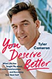 You Deserve Better: What Life Has Taught Me About