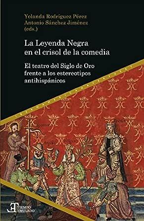 La Leyenda Negra en el crisol de la comedia: El teatro del Siglo ...