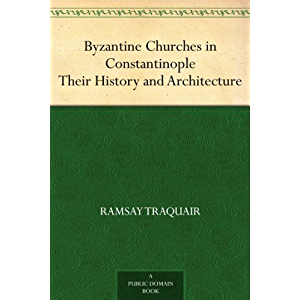 Byzantine Churches in Constantinople Their History and Architecture