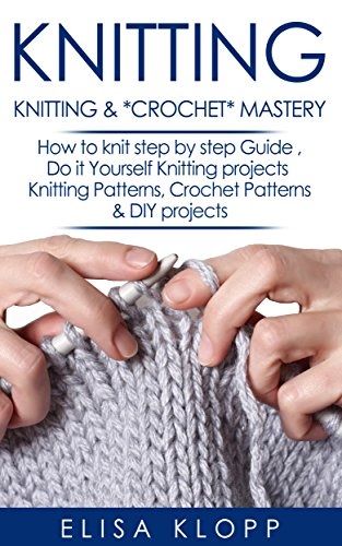 Knitting crochet mastery how to knit step by step guide do it knitting crochet mastery how to knit step by step guide do it yourself solutioingenieria Gallery