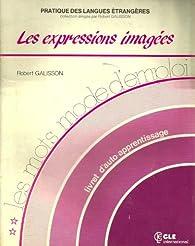 Les Mots - Modes d'Emploi: Les Expressions Imagees par Robert Galisson