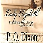 Lady Elizabeth : Pride and Prejudice: Everything Will Change, Volume 1 | P. O. Dixon