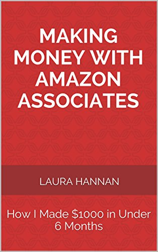 Making Money with Amazon Associates: How I Made $1000 in Under 6 Months