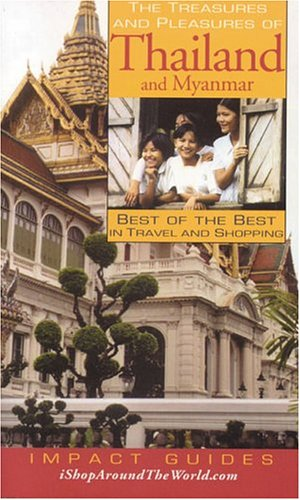 The Treasures and Pleasures of Thailand and Myanmar: Best of the Best in Travel and Shopping (Treasures & Pleasures of Thailand & Myanmar)
