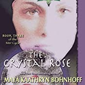 The Crystal Rose: The Mer Cycle, Book 3 | Maya Kaathryn Bohnhoff