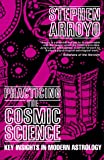 Practicing the Cosmic Science, Stephen Arroyo, 0916360628