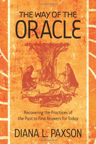 Download The Way of the Oracle: Recovering the Practices of the Past to Find Answers for Today PDF
