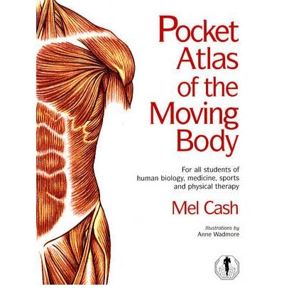 ThePocket Atlas of the Moving Body by Cash, Mel ( Author ) ON Apr-01-1999, Paperback
