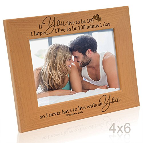 (Kate Posh - If you live to be 100, I hope I live to be 100 minus 1 day so I never have to live without you - Winnie the Pooh Engraved Natural Solid Wood Picture Frame and Wall Decor (4x6 Horizontal))