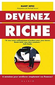 Devenez riche: 6 semaines pour améliorer simplement vos finances ! (ARTICLES SANS C) by [Ferrari, Michaël, Sethi, Ramit]