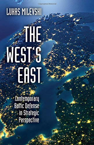 The West's East: Contemporary Baltic Defense in Strategic Perspective pdf