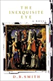 The Inexquisite Eye, D. B. Smith, 1401033148