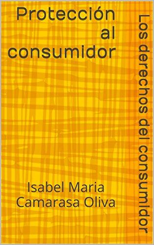 Descargar Libro Protección Al Consumidor: Los Derechos Del Consumidor Isabel Maria Camarasa Oliva
