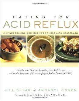 Eating for Acid Reflux: A Handbook and Cookbook for Those with Heartburn:  Amazon.co.uk: Sklar, Jill, Cohen, Annabel, Sklar, Manuel: Books