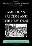 American Fascism and the New Deal: The Associated Farmers of California and the Pro-Industrial Movement, Nelson A. Pichardo Almanzar, Brian W. Kulik, 0739179268