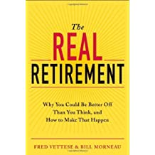 The Real Retirement: Why You Could Be Better Off Than You Think, and How to Make That Happen by Vettese, Fred, Morneau, Bill 1st (first) edition [Paperback(2012)]