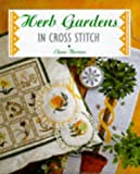 Herb Gardens in Cross Stitch, Elena Thomas, 1853915319