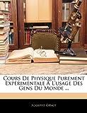 Cours de Physique Purement Expérimentale À L'Usage des Gens du Monde, Adolphe Ganot, 1144018641