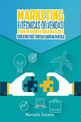 Marketing e Técnicas de Vendas para Pessoas e Organizações: Como Conquistar a Prosperidade nos Negócios (Portuguese Edition)