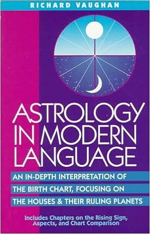 Astrology In Modern Language An In Depth Interpretation Of The