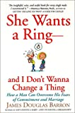 She Wants a Ring--And I Don't Wanna Change a Thing, James Douglas Barron, 0688179509
