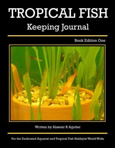 Tropical Fish Keeping Journal: Book Edition One (Volume 1)