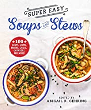 Super Easy Soups and Stews: 100 Soups, Stews, Broths, Chilis, Chowders, and More!