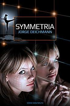 SYMMETRIA (Série Contos de Ficção Científica Livro 1) por [Miguel, Jorge Deichmann]