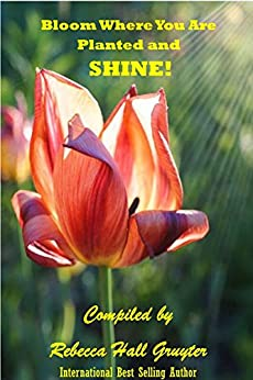 Bloom Where You Are Planted and SHINE! by [Hall Gruyter, Rebecca]