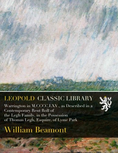 Download Warrington in M.CCCC.LXV., as Described in a Contemporary Rent Roll of the Legh Family, in the Possession of Thomas Legh, Esquire, of Lyme Park ebook
