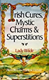 Irish Cures, Mystic Charms and Superstitions, Lady Wilde, 0806982004