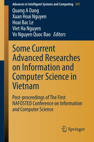 Some Current Advanced Researches on Information and Computer Science in Vietnam: Post-proceedings of The First NAFOSTED Conference on Information and ... in Intelligent Systems and Computing) by Springer