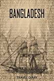 Bangladesh Travel Diary: Travel and vacation diary for Bangladesh. A logbook with important pre-made pages and many free sites for your travel memories. For a present, notebook or as a parting gift