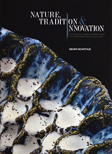 Traditions Ceramic - Nature Tradition & Innovation: Contemporary Japanese Ceramics From The Gordon Brodfuehrer Collection