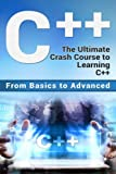 2: C++: The Ultimate Crash Course to Learning C++ (from basics to advanced): Volume 2 (guide,C Programming, HTML, Javascript, Programming,all,internet, Coding, CSS, Java, PHP)