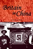 Britain in China: Community, Culture and Colonialism, 1900-49 (Studies in Imperialism)