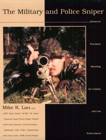 The Military and Police Sniper: Advanced Precision Shooting for Combat and Law Enforcement