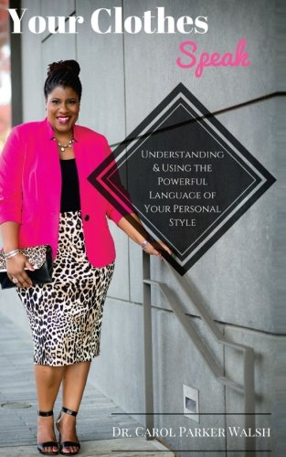 Your Clothes Speak: Understanding and Using the Powerful Language of Your Personal Style