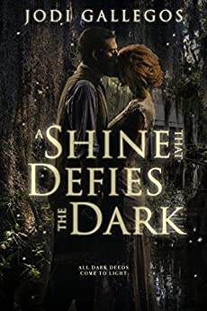 A Shine that Defies the Dark: A Historical Romance (Rum Runners Book 1) by [Gallegos, Jodi]
