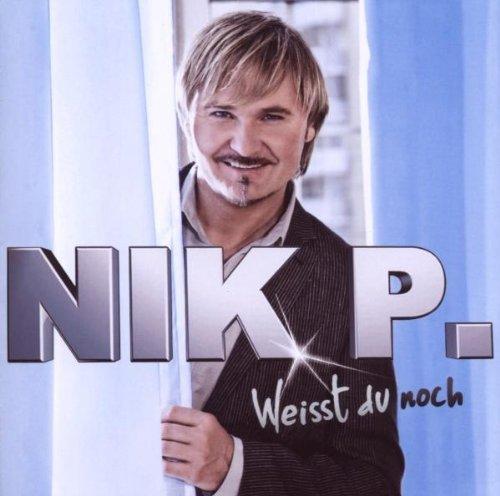 Nik P. - Weisst Du Noch By Nik P. - Zortam Music